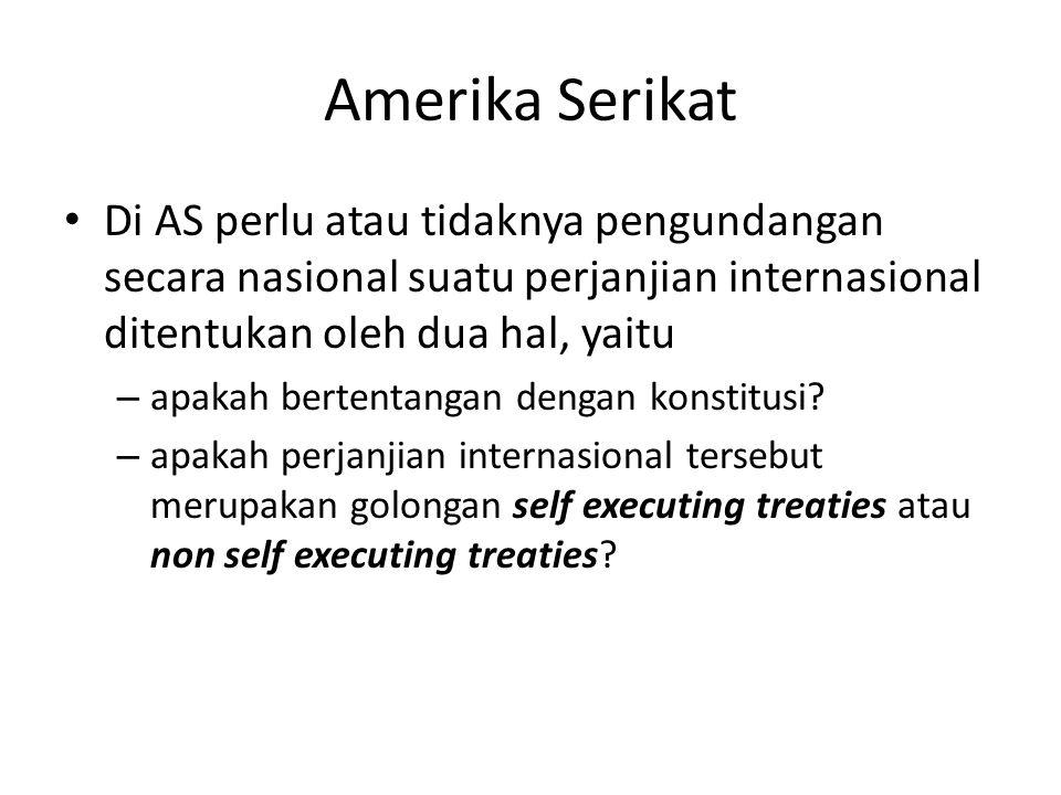 Amerika Serikat Di AS perlu atau tidaknya pengundangan secara nasional suatu perjanjian internasional ditentukan oleh dua hal, yaitu.
