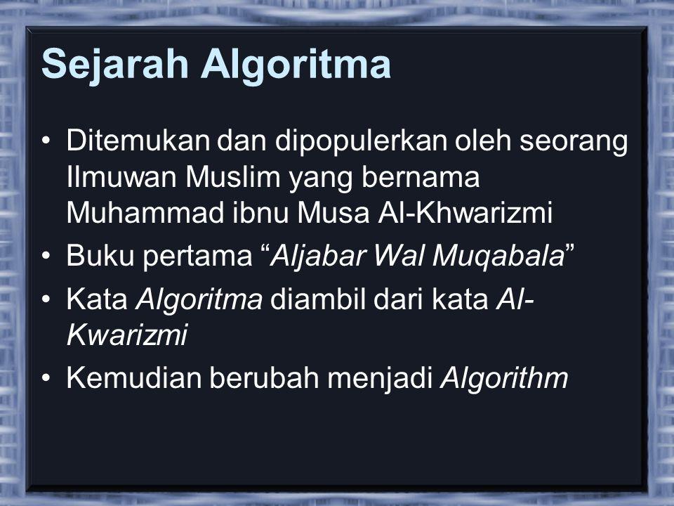Sejarah Algoritma Ditemukan dan dipopulerkan oleh seorang Ilmuwan Muslim yang bernama Muhammad ibnu Musa Al-Khwarizmi.