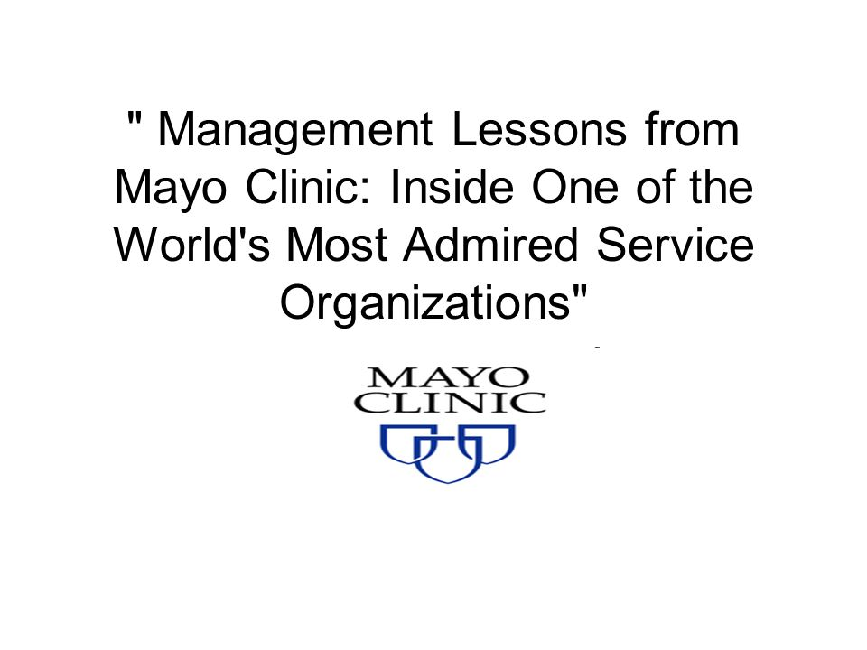 Management Lessons from Mayo Clinic: Inside One of the World s Most Admired Service Organizations