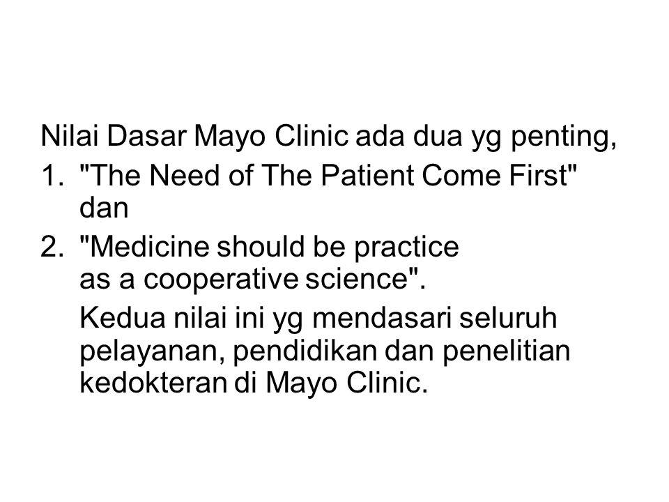 Nilai Dasar Mayo Clinic ada dua yg penting,