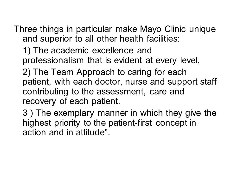 Three things in particular make Mayo Clinic unique and superior to all other health facilities: