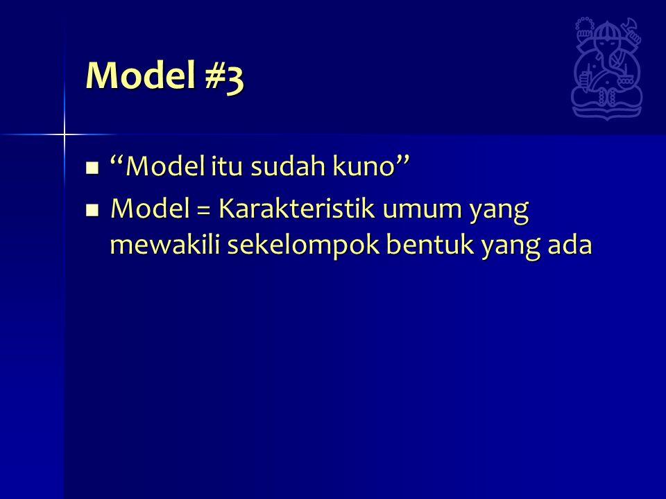 Model #3 Model itu sudah kuno