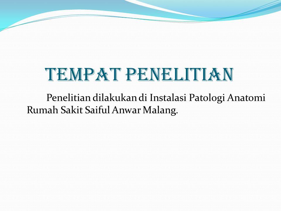 Tempat Penelitian Penelitian dilakukan di Instalasi Patologi Anatomi Rumah Sakit Saiful Anwar Malang.