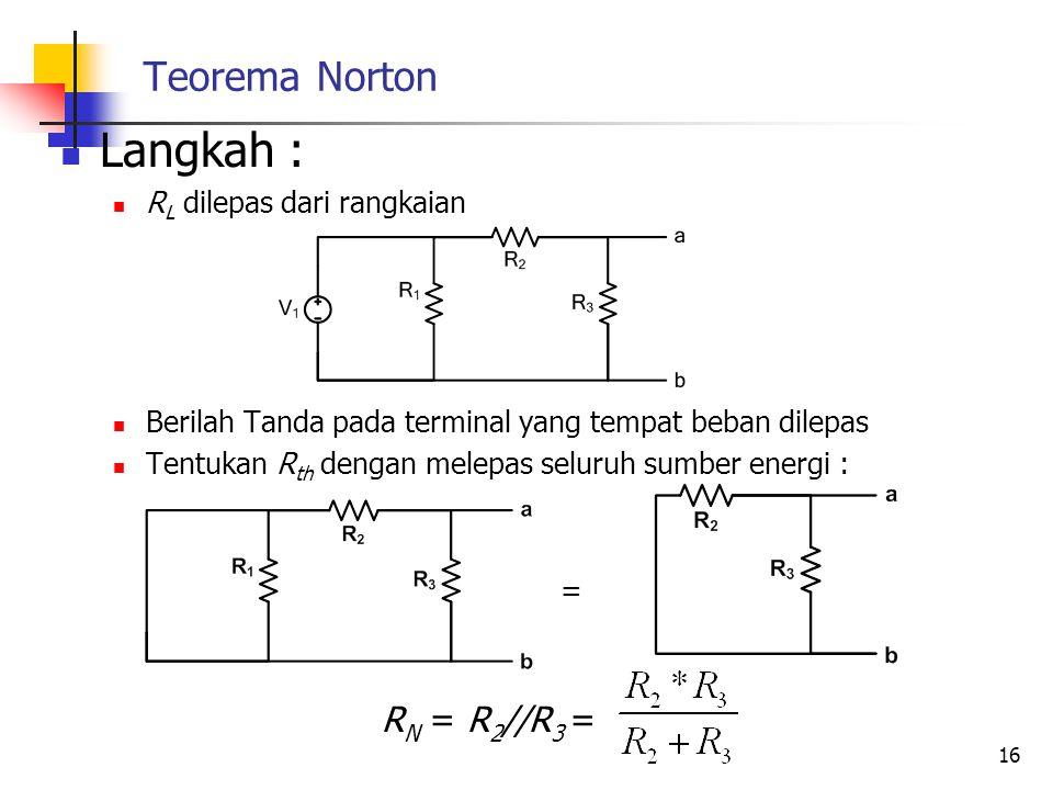 Langkah : RN = R2//R3 = Teorema Norton RL dilepas dari rangkaian