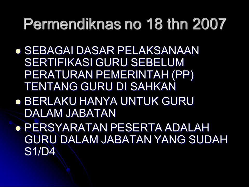 Permendiknas no 18 thn 2007 SEBAGAI DASAR PELAKSANAAN SERTIFIKASI GURU SEBELUM PERATURAN PEMERINTAH (PP) TENTANG GURU DI SAHKAN.