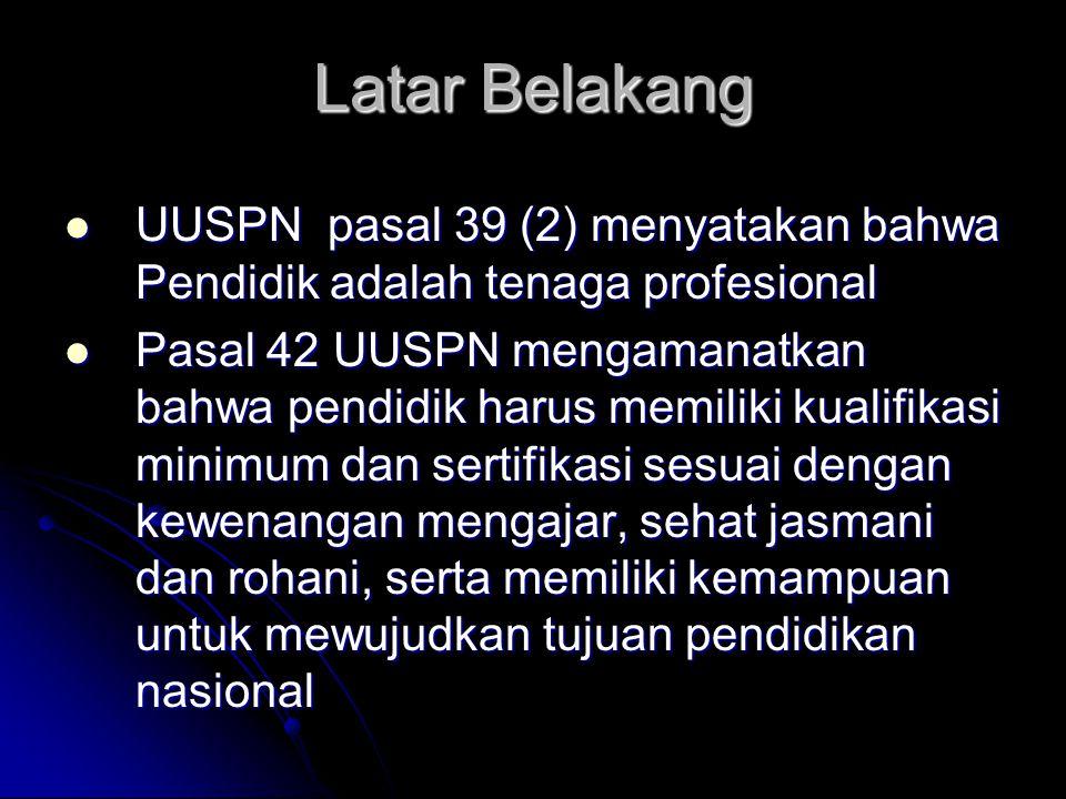 Latar Belakang UUSPN pasal 39 (2) menyatakan bahwa Pendidik adalah tenaga profesional.