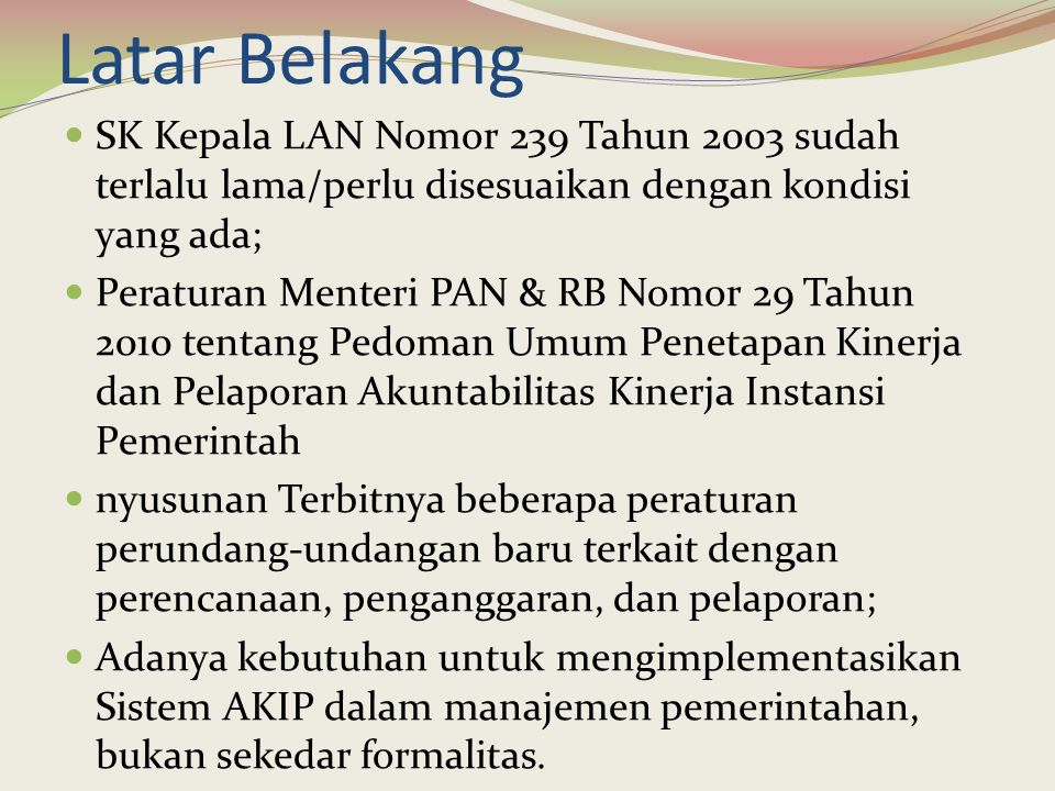 Latar Belakang SK Kepala LAN Nomor 239 Tahun 2003 sudah terlalu lama/perlu disesuaikan dengan kondisi yang ada;