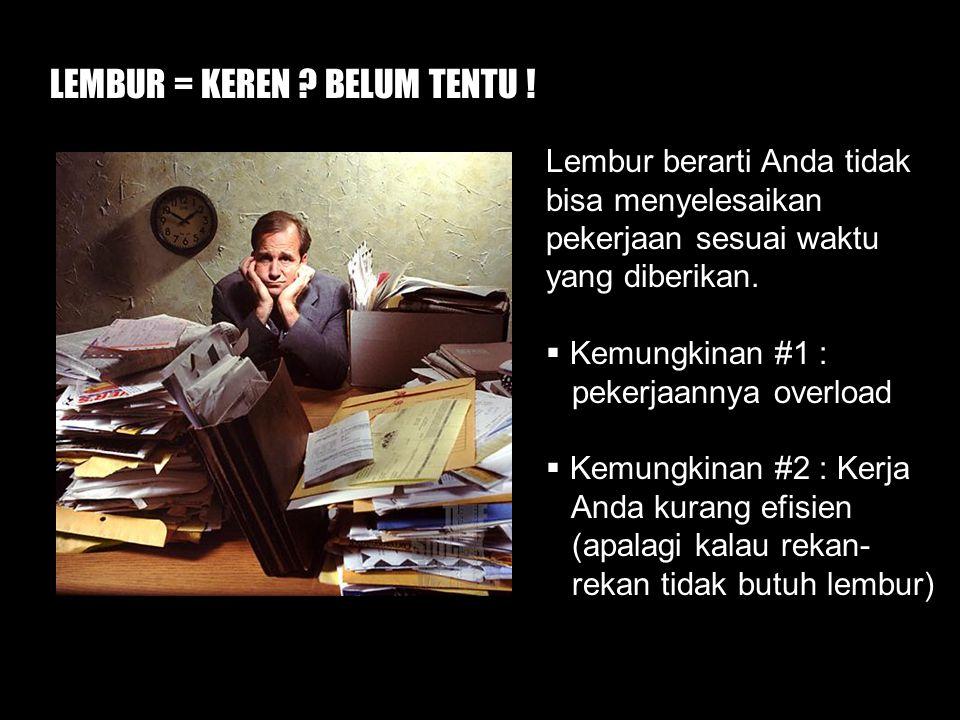 LEMBUR = KEREN BELUM TENTU !