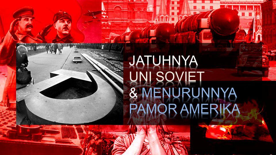 JATUHNYA UNI SOVIET & MENURUNNYA PAMOR AMERIKA