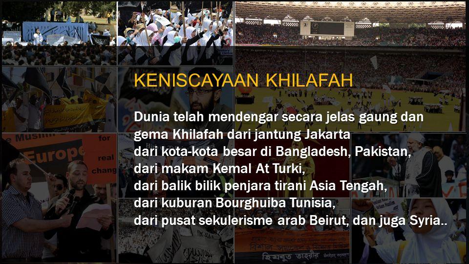 KENISCAYAAN KHILAFAH Dunia telah mendengar secara jelas gaung dan gema Khilafah dari jantung Jakarta.
