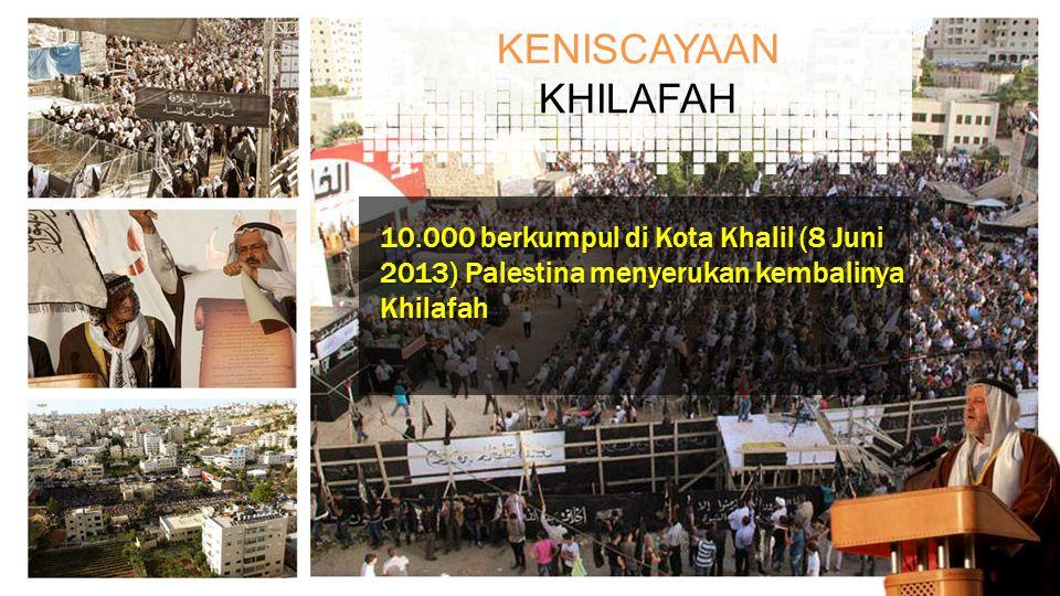 KENISCAYAAN KHILAFAH. 10.000 berkumpul di Kota Khalil (8 Juni 2013) Palestina menyerukan kembalinya Khilafah.