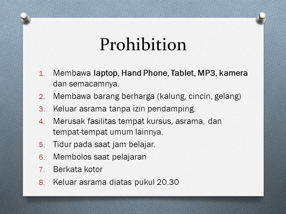 Prohibition Membawa laptop, Hand Phone, Tablet, MP3, kamera dan semacamnya. Membawa barang berharga (kalung, cincin, gelang)