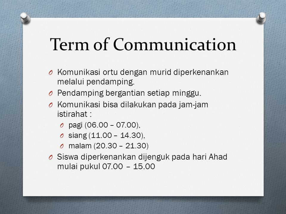 Term of Communication Komunikasi ortu dengan murid diperkenankan melalui pendamping. Pendamping bergantian setiap minggu.
