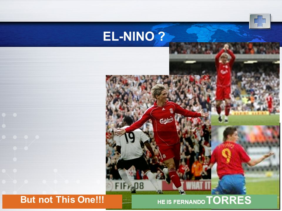 EL-NINO But not This One!!! HE IS FERNANDO TORRES