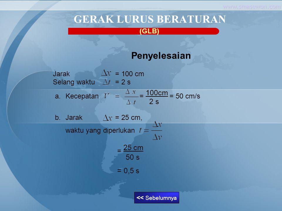GERAK LURUS BERATURAN = 0,5 s Penyelesaian (GLB) Jarak = 100 cm