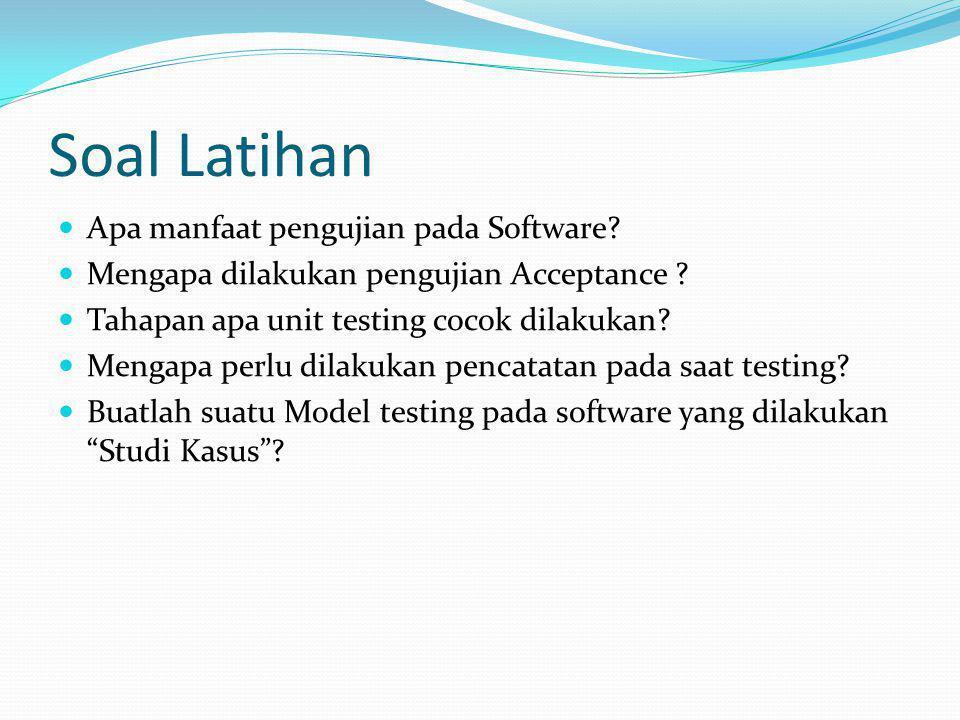 Soal Latihan Apa manfaat pengujian pada Software