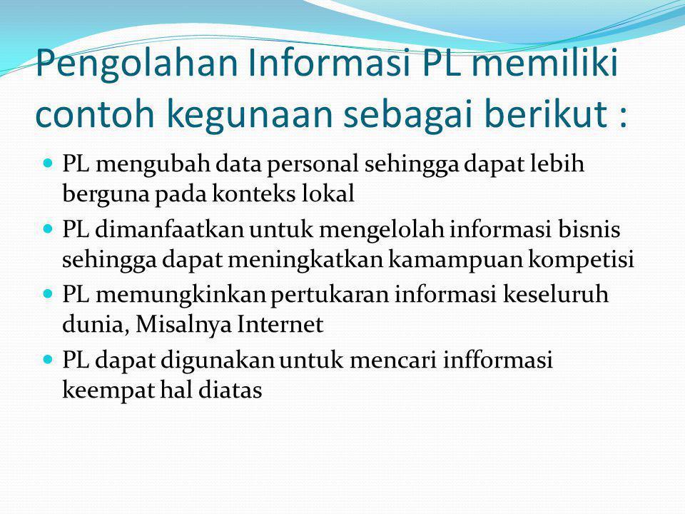 Pengolahan Informasi PL memiliki contoh kegunaan sebagai berikut :