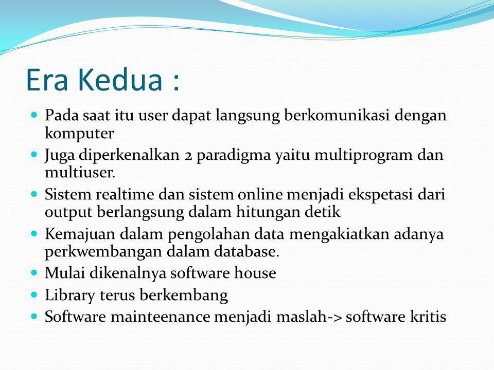 Era Kedua : Pada saat itu user dapat langsung berkomunikasi dengan komputer. Juga diperkenalkan 2 paradigma yaitu multiprogram dan multiuser.
