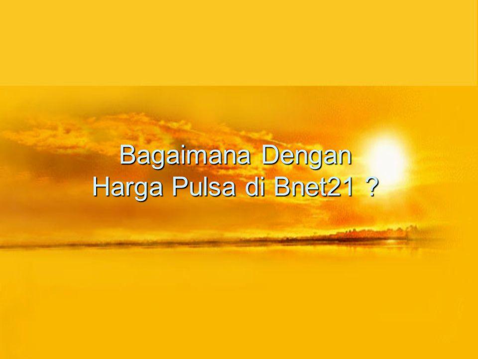 Bagaimana Dengan Harga Pulsa di Bnet21