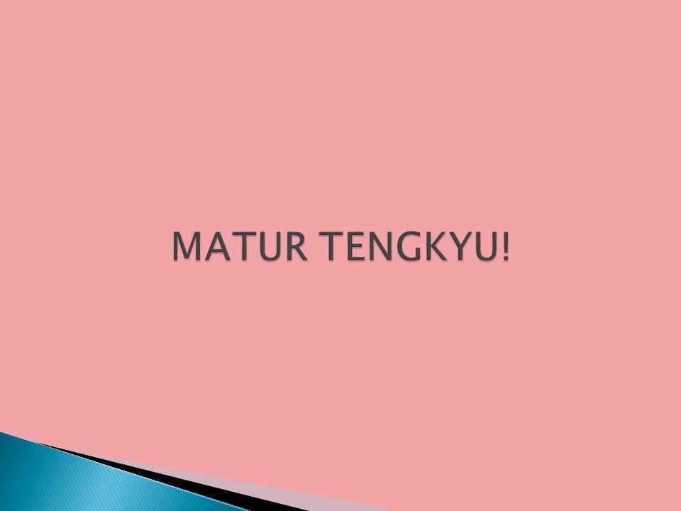 MATUR TENGKYU!