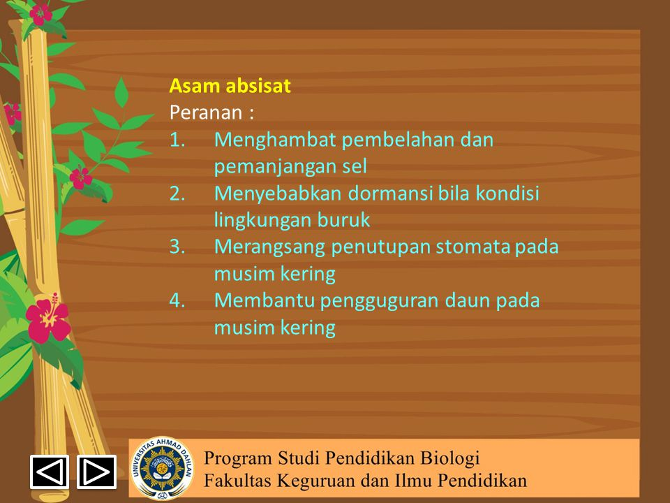 Asam absisat Peranan : Menghambat pembelahan dan pemanjangan sel. Menyebabkan dormansi bila kondisi lingkungan buruk.