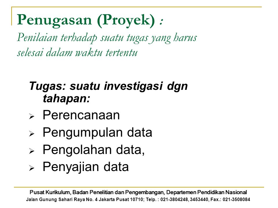 Penugasan (Proyek) : Penilaian terhadap suatu tugas yang harus selesai dalam waktu tertentu