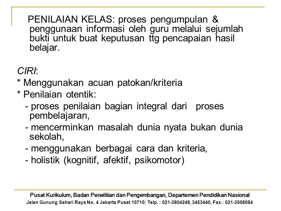 * Menggunakan acuan patokan/kriteria * Penilaian otentik: