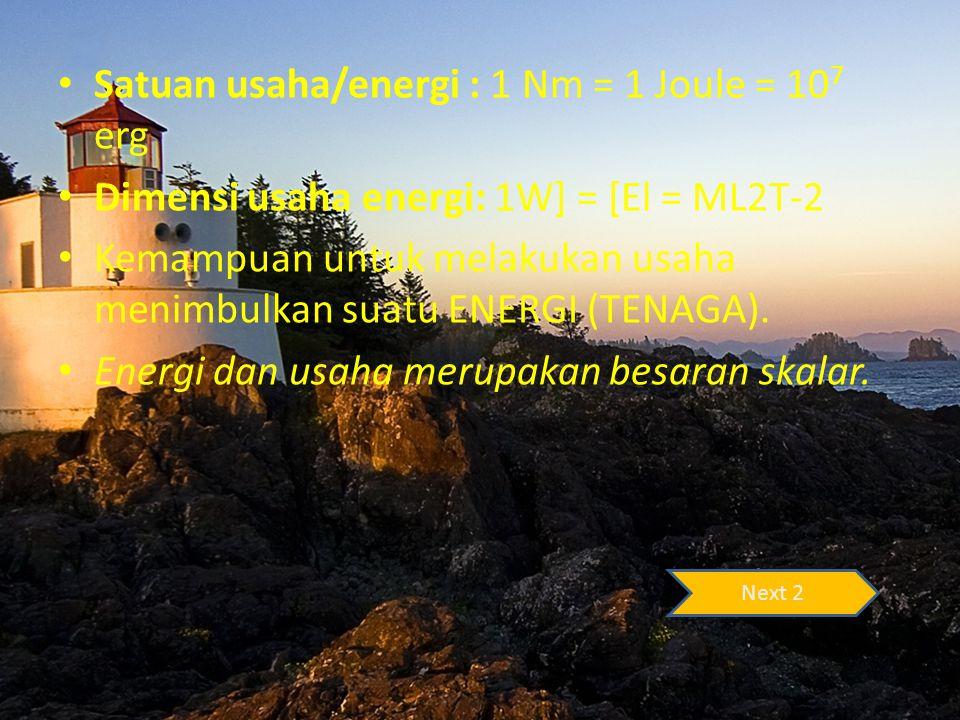 Satuan usaha/energi : 1 Nm = 1 Joule = 107 erg