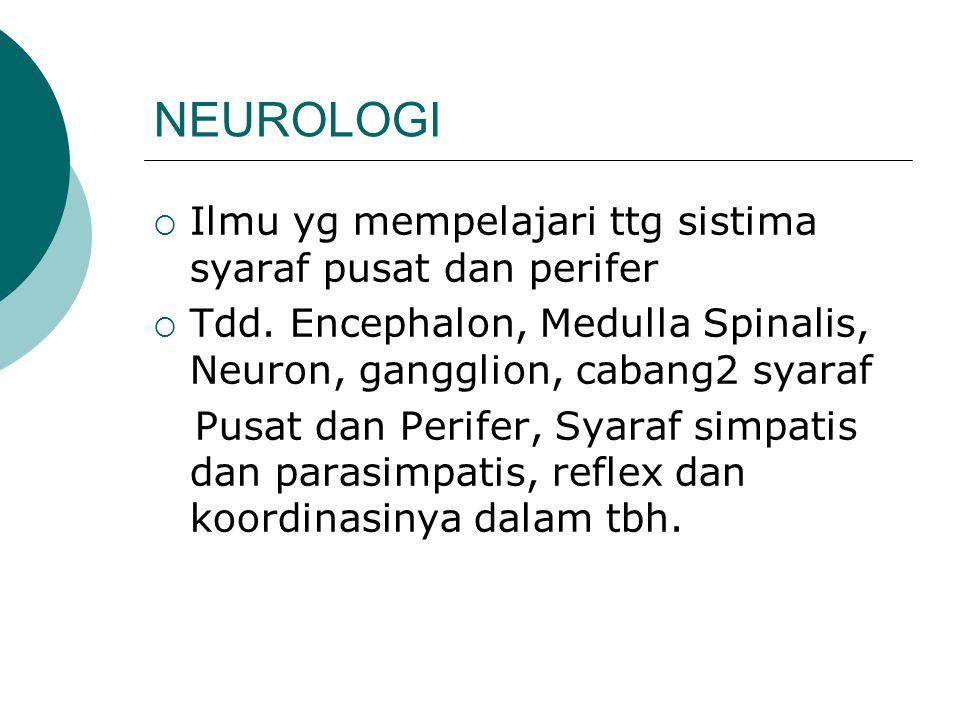 NEUROLOGI Ilmu yg mempelajari ttg sistima syaraf pusat dan perifer