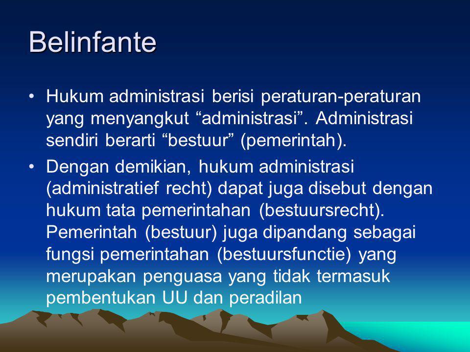 Belinfante Hukum administrasi berisi peraturan-peraturan yang menyangkut administrasi . Administrasi sendiri berarti bestuur (pemerintah).