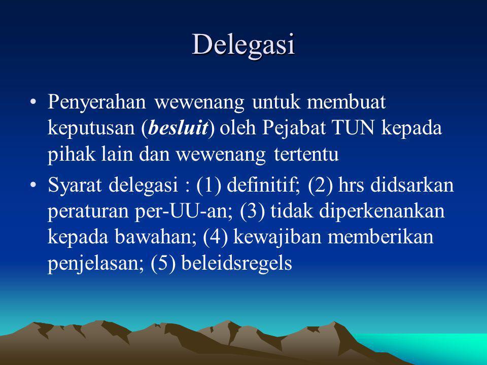 Delegasi Penyerahan wewenang untuk membuat keputusan (besluit) oleh Pejabat TUN kepada pihak lain dan wewenang tertentu.