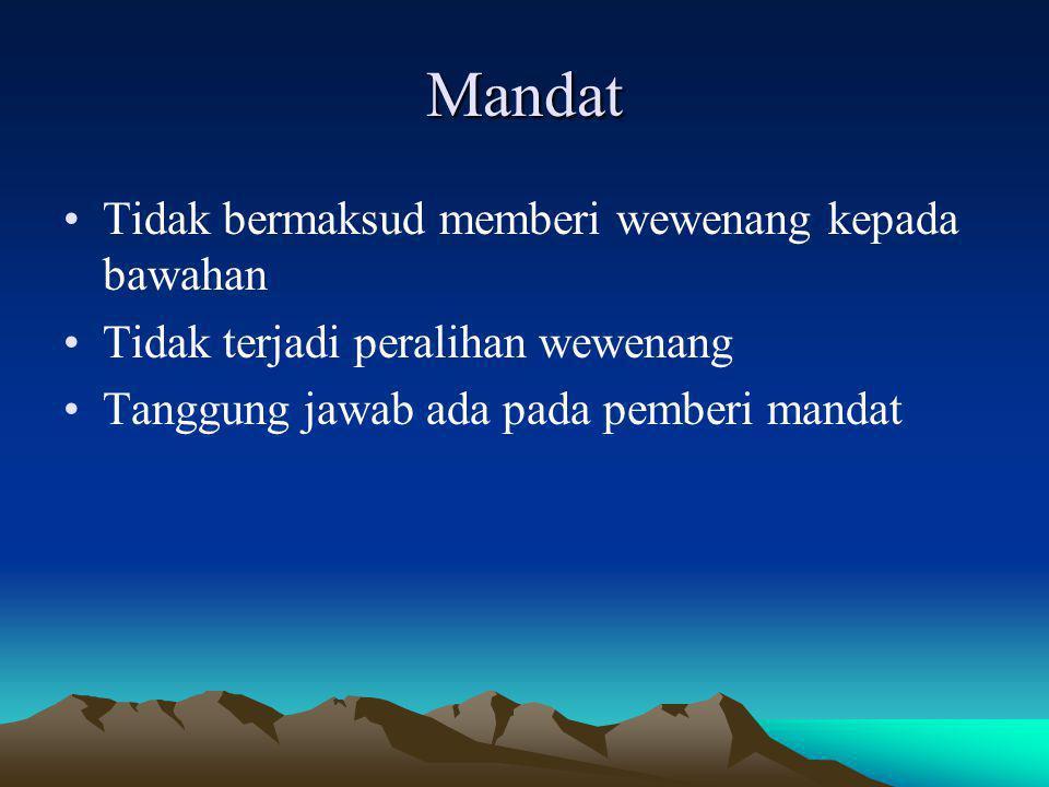 Mandat Tidak bermaksud memberi wewenang kepada bawahan