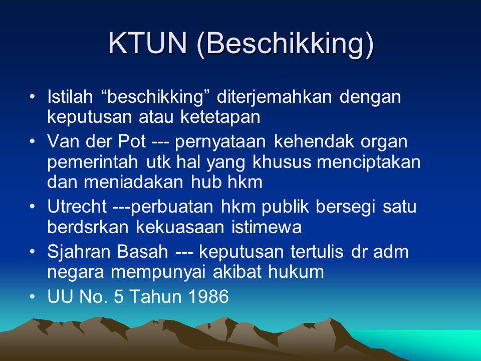 KTUN (Beschikking) Istilah beschikking diterjemahkan dengan keputusan atau ketetapan.