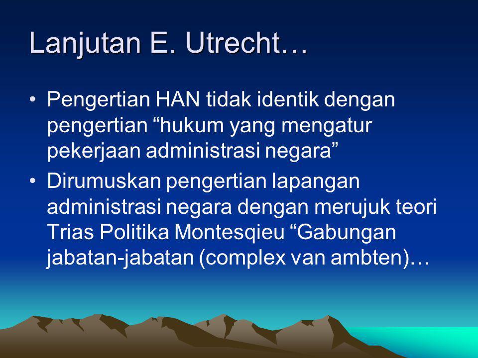 Lanjutan E. Utrecht… Pengertian HAN tidak identik dengan pengertian hukum yang mengatur pekerjaan administrasi negara