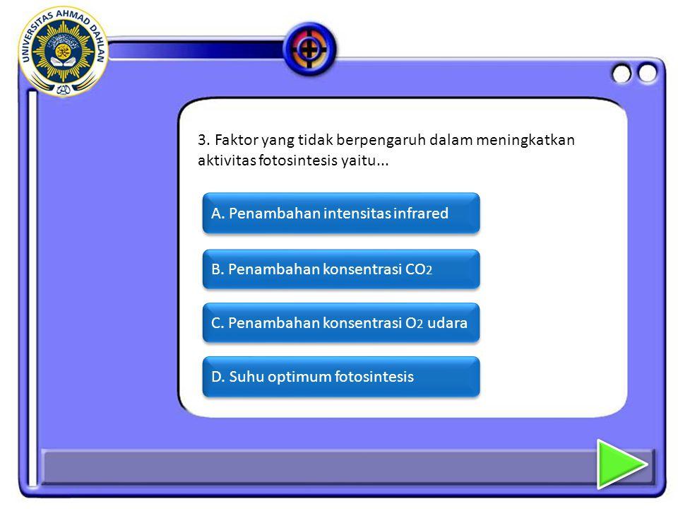 3. Faktor yang tidak berpengaruh dalam meningkatkan aktivitas fotosintesis yaitu...