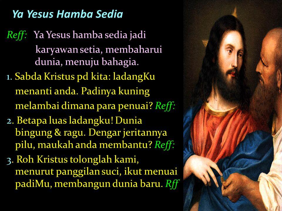 Reff: Ya Yesus hamba sedia jadi