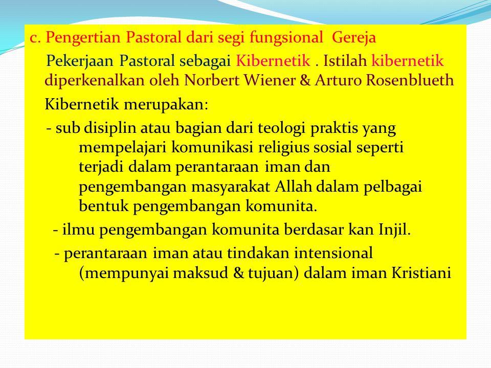 c. Pengertian Pastoral dari segi fungsional Gereja Pekerjaan Pastoral sebagai Kibernetik .