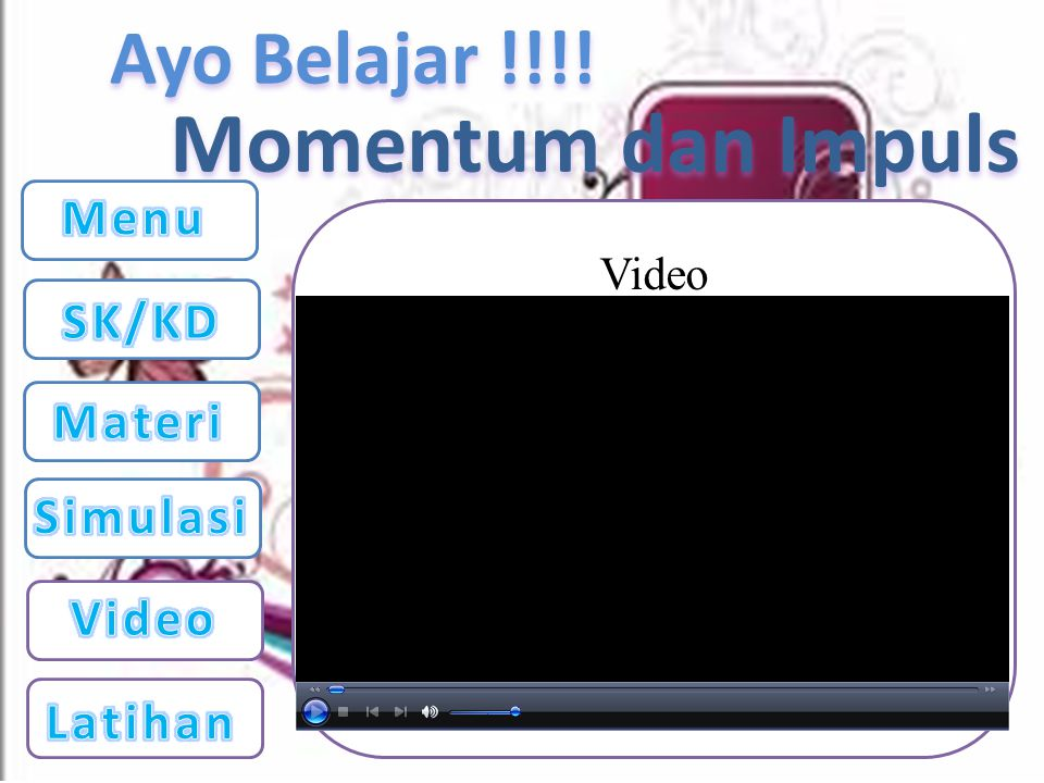 Momentum dan Impuls Menu Video SK/KD Materi Simulasi Video Latihan