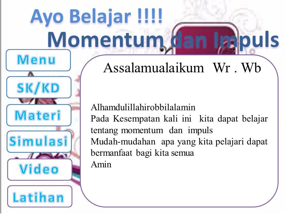 Momentum dan Impuls Menu Assalamualaikum Wr . Wb SK/KD Materi Simulasi