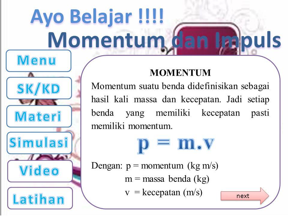 Momentum dan Impuls p = m.v Menu SK/KD Materi Simulasi Video Latihan