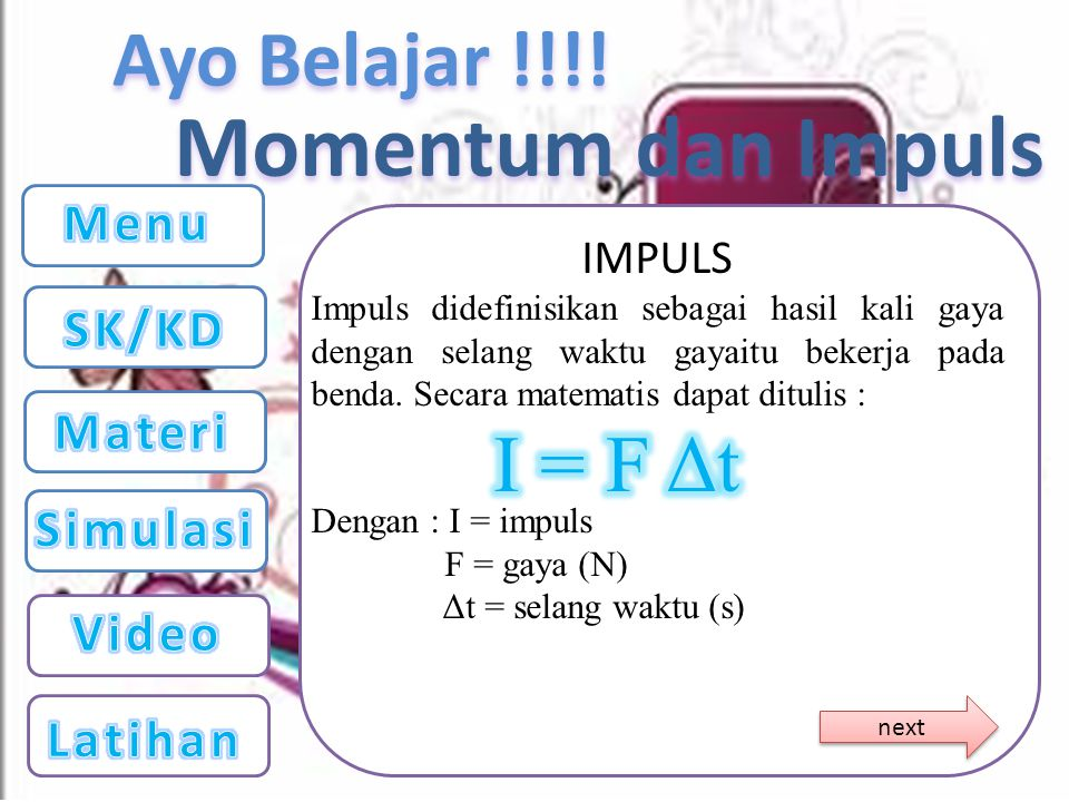Momentum dan Impuls I = F Δt Menu SK/KD Materi Simulasi Video Latihan