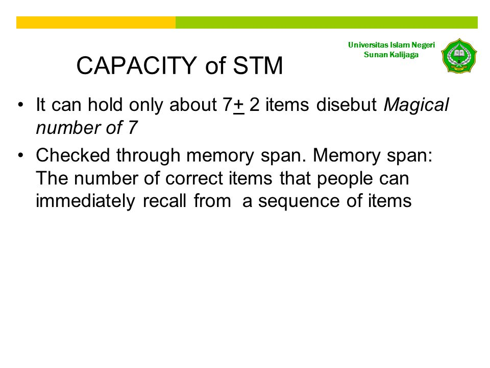 CAPACITY of STM It can hold only about 7+ 2 items disebut Magical number of 7.