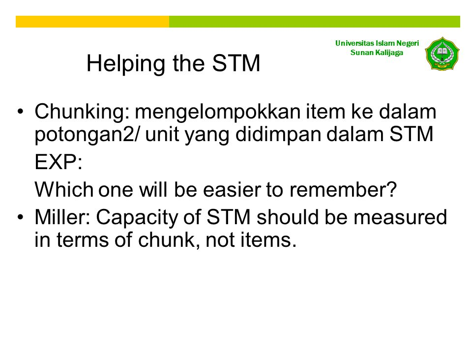 Helping the STM Chunking: mengelompokkan item ke dalam potongan2/ unit yang didimpan dalam STM. EXP: