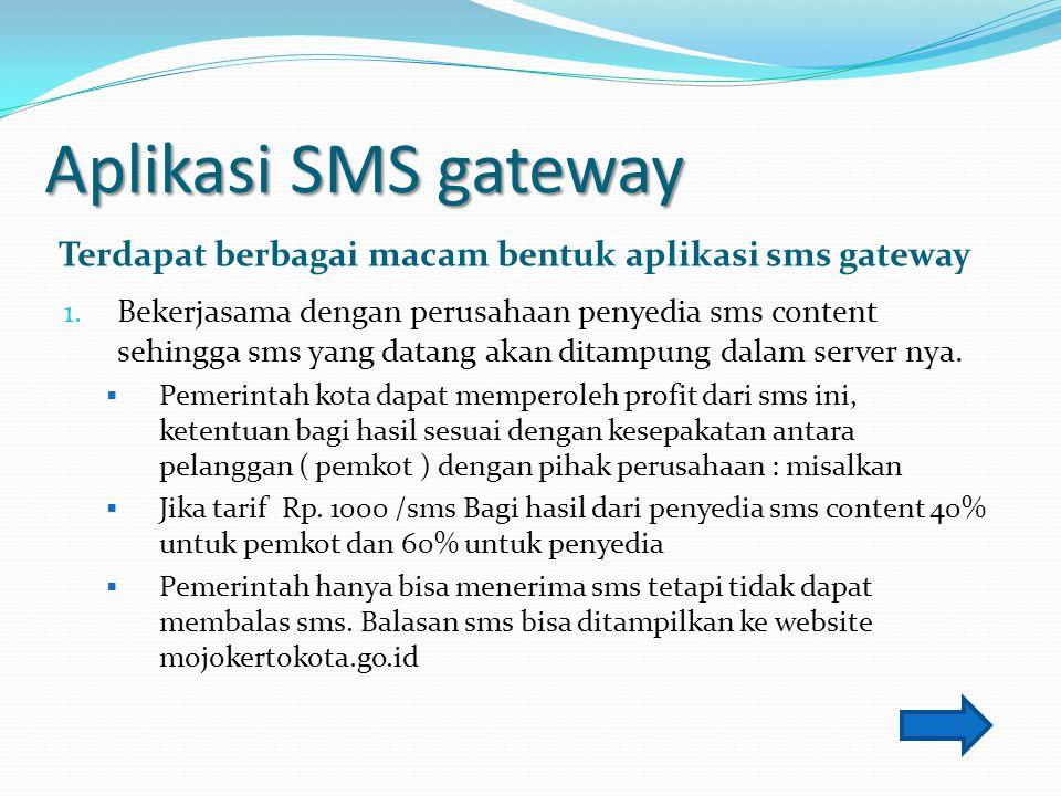 Aplikasi SMS gateway Terdapat berbagai macam bentuk aplikasi sms gateway.