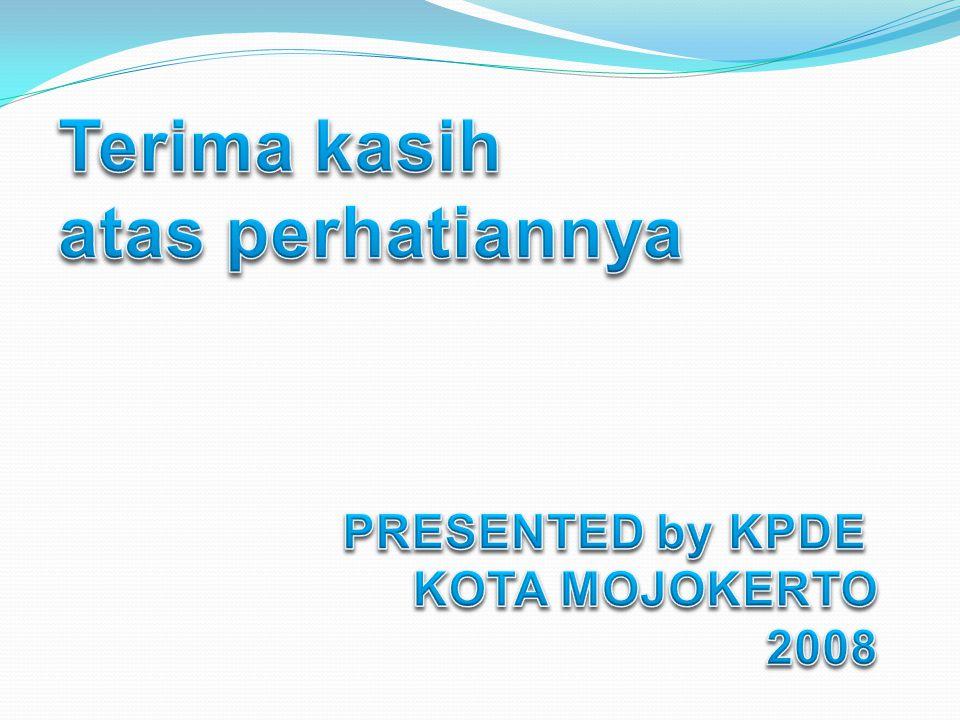 Terima kasih atas perhatiannya PRESENTED by KPDE KOTA MOJOKERTO 2008