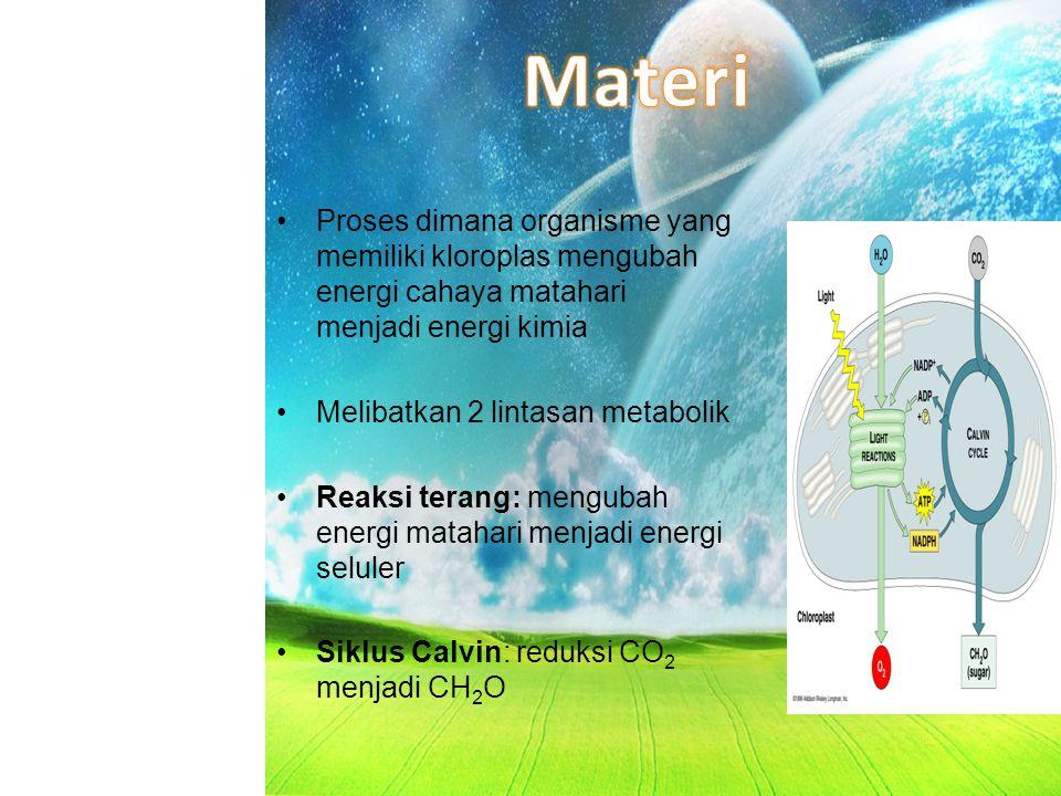 Materi Proses dimana organisme yang memiliki kloroplas mengubah energi cahaya matahari menjadi energi kimia.