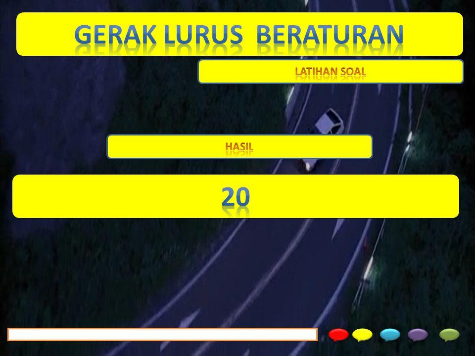 GERAK LURUS BERATURAN LATIHAN SOAL HASIL 20