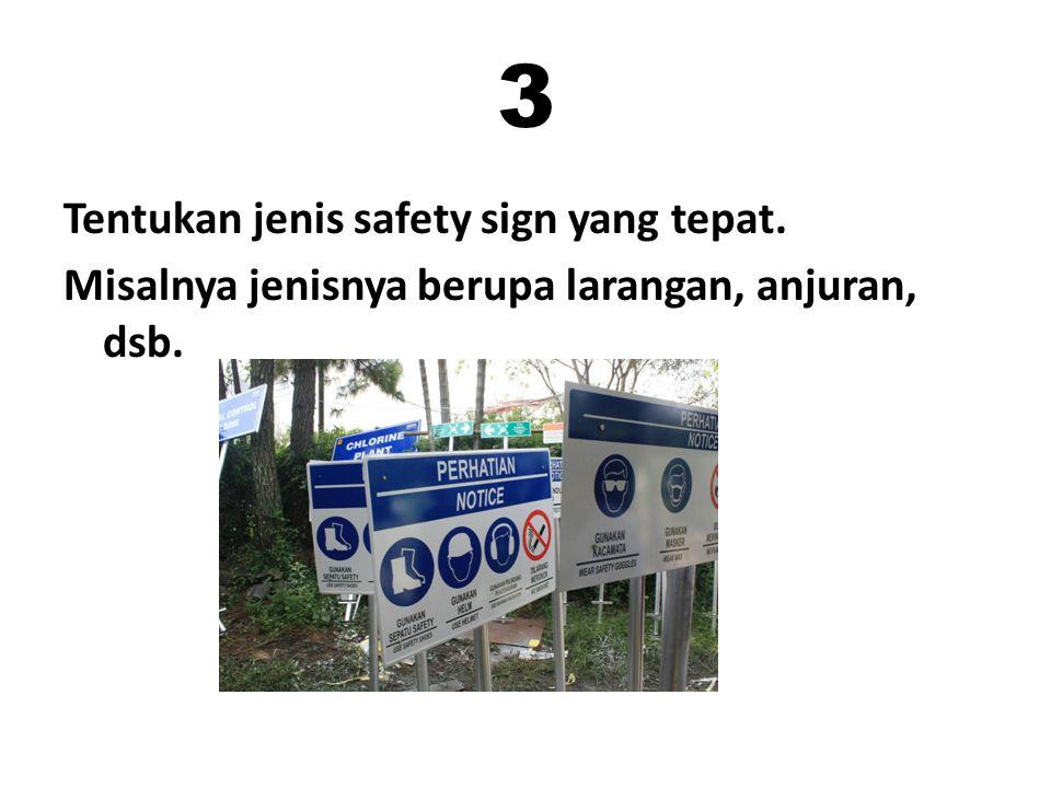 3 Tentukan jenis safety sign yang tepat. Misalnya jenisnya berupa larangan, anjuran, dsb.