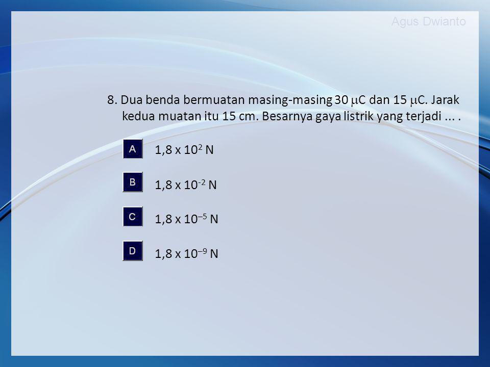 8. Dua benda bermuatan masing-masing 30 C dan 15 C