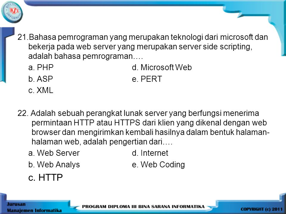 21.Bahasa pemrograman yang merupakan teknologi dari microsoft dan bekerja pada web server yang merupakan server side scripting, adalah bahasa pemrograman….